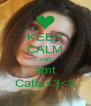 KEEP CALM AND amt Catia<3<3 - Personalised Poster A4 size