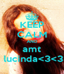 KEEP CALM AND amt  lucinda<3<3 - Personalised Poster A4 size