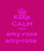 KEEp CALM AND amy-rose amy-rose  - Personalised Poster A4 size