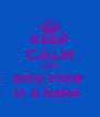 KEEP CALM AND amy-rose  is a babe  - Personalised Poster A4 size