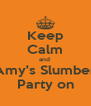 Keep Calm and  Amy's Slumber Party on - Personalised Poster A4 size