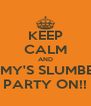 KEEP CALM AND AMY'S SLUMBER PARTY ON!! - Personalised Poster A4 size