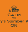 KEEP CALM AND Amy's Slumber Pary ON - Personalised Poster A4 size