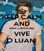 KEEP CALM AND ANA CAROLINE VIVE O LUAN! - Personalised Poster A4 size