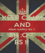KEEP CALM AND ANA GAMD BS !!  EH :O ?  BS !!  - Personalised Poster A4 size
