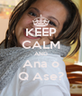 KEEP CALM AND Ana o Q Ase? - Personalised Poster A4 size