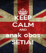 KEEP CALM AND anak obos SETIA! - Personalised Poster A4 size