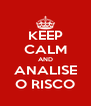 KEEP CALM AND ANALISE O RISCO - Personalised Poster A4 size