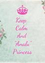 """Keep   Calm  And  """"Analu"""" Princess - Personalised Poster A4 size"""