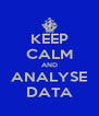 KEEP CALM AND ANALYSE DATA - Personalised Poster A4 size