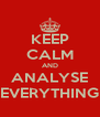 KEEP CALM AND ANALYSE EVERYTHING - Personalised Poster A4 size