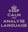 KEEP CALM AND ANALYSE LANGUAGE - Personalised Poster A4 size