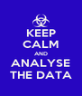 KEEP CALM AND ANALYSE THE DATA - Personalised Poster A4 size