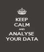 KEEP CALM AND ANALYSE  YOUR DATA - Personalised Poster A4 size