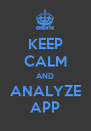 KEEP CALM AND ANALYZE APP - Personalised Poster A4 size