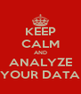 KEEP CALM AND ANALYZE YOUR DATA - Personalised Poster A4 size