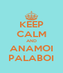 KEEP CALM AND ANAMOI PALABOI - Personalised Poster A4 size