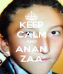 KEEP CALM AND ANAN ZAA - Personalised Poster A4 size