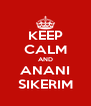 KEEP CALM AND ANANI SIKERIM - Personalised Poster A4 size