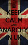 KEEP CALM AND ANARCHY  IN UK - Personalised Poster A4 size