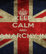 KEEP CALM AND ANARCHY IN  - Personalised Poster A4 size
