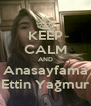 KEEP CALM AND Anasayfama Ettin Yağmur - Personalised Poster A4 size