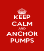 KEEP CALM AND ANCHOR PUMPS - Personalised Poster A4 size