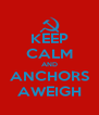 KEEP CALM AND ANCHORS AWEIGH - Personalised Poster A4 size