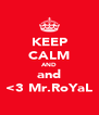KEEP CALM AND and <3 Mr.RoYaL - Personalised Poster A4 size