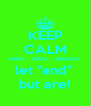 """KEEP CALM AND... AND... AARG!!!  let """"and""""  but are! - Personalised Poster A4 size"""