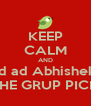 KEEP CALM AND And ad Abhishek in THE GRUP PICK - Personalised Poster A4 size