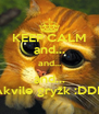 KEEP CALM and... and... and... Akvile gryžk :DDD - Personalised Poster A4 size