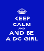 KEEP CALM AND AND BE A DC GIRL - Personalised Poster A4 size