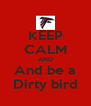 KEEP CALM AND And be a Dirty bird - Personalised Poster A4 size