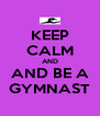 KEEP CALM AND AND BE A GYMNAST - Personalised Poster A4 size