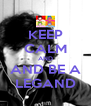 KEEP CALM AND AND BE A LEGAND - Personalised Poster A4 size