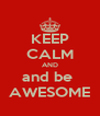 KEEP CALM AND and be  AWESOME - Personalised Poster A4 size