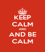 KEEP CALM AND AND BE CALM - Personalised Poster A4 size