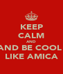 KEEP CALM AND AND BE COOL  LIKE AMICA - Personalised Poster A4 size