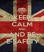 KEEP CALM AND AND BE  E-SAFETY - Personalised Poster A4 size