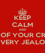 KEEP CALM AND AND BE JEALOUS OF YOUR CRUSH'S GIRLFRIEND BE VERY JEALOUS - Personalised Poster A4 size