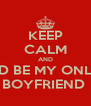 KEEP CALM AND AND BE MY ONLINE BOYFRIEND  - Personalised Poster A4 size