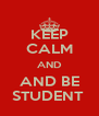KEEP CALM AND AND BE STUDENT  - Personalised Poster A4 size