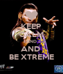 KEEP CALM AND AND  BE XTREME - Personalised Poster A4 size
