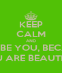 KEEP CALM AND AND BE YOU, BECAUSE YOU ARE BEAUTIFUL - Personalised Poster A4 size
