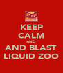 KEEP CALM AND AND BLAST LIQUID ZOO - Personalised Poster A4 size