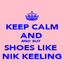 KEEP CALM AND AND BUY  SHOES LIKE  NIK KEELING - Personalised Poster A4 size