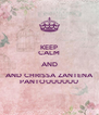 KEEP CALM AND AND CHRISSA ZANTENA PANTOUUUUUU - Personalised Poster A4 size