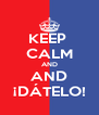 KEEP  CALM AND AND ¡DÁTELO! - Personalised Poster A4 size
