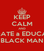 KEEP CALM AND and DATE a EDUCATED  BLACK MAN - Personalised Poster A4 size